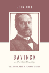 Bavinck on the Christian Life — by John Bolt